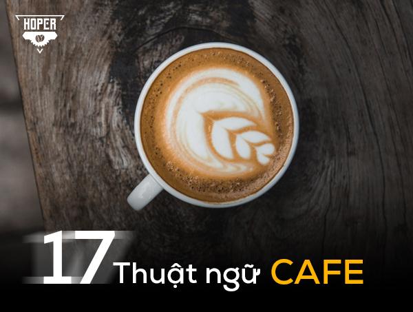 """Yêu cà phê không thể không biết """"17 thuật ngữ"""" hot này"""